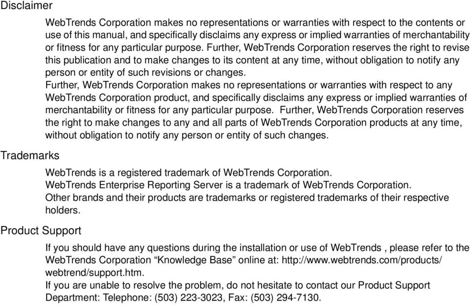 Further, WebTrends Corporation reserves the right to revise this publication and to make changes to its content at any time, without obligation to notify any person or entity of such revisions or