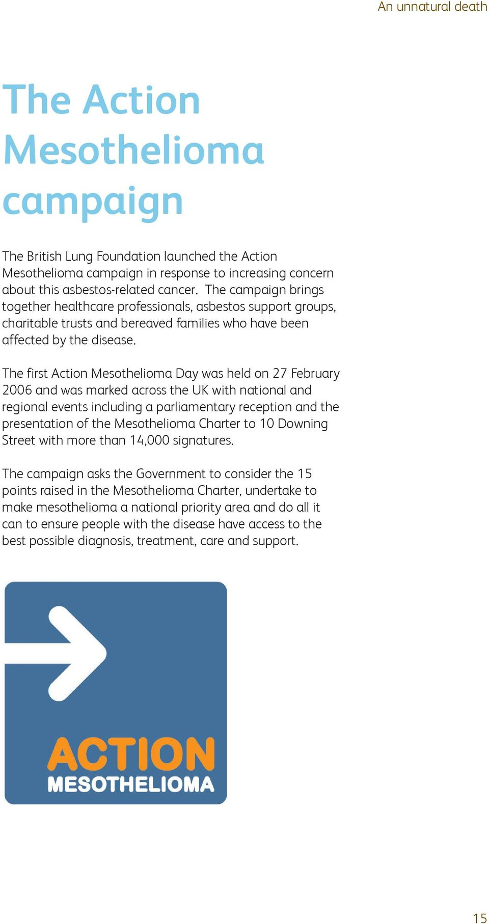 The first Action Mesothelioma Day was held on 27 February 2006 and was marked across the UK with national and regional events including a parliamentary reception and the presentation of the