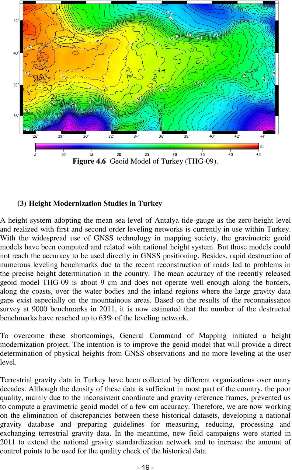 currently in use within Turkey. With the widespread use of GNSS technology in mapping society, the gravimetric geoid models have been computed and related with national height system.