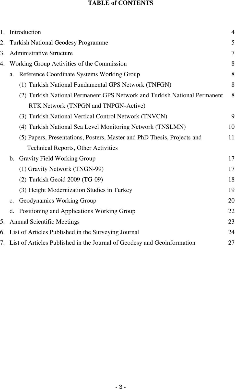 TNPGN-Active) (3) Turkish National Vertical Control Network (TNVCN) 9 (4) Turkish National Sea Level Monitoring Network (TNSLMN) 10 (5) Papers, Presentations, Posters, Master and PhD Thesis, Projects