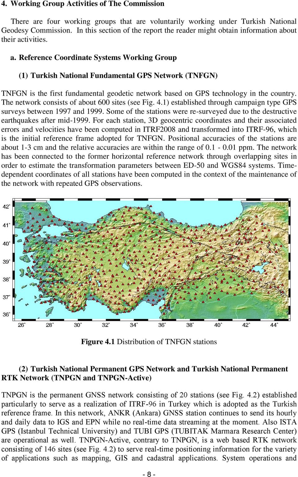 out their activities. a. Reference Coordinate Systems Working Group (1) Turkish National Fundamental GPS Network (TNFGN) TNFGN is the first fundamental geodetic network based on GPS technology in the country.
