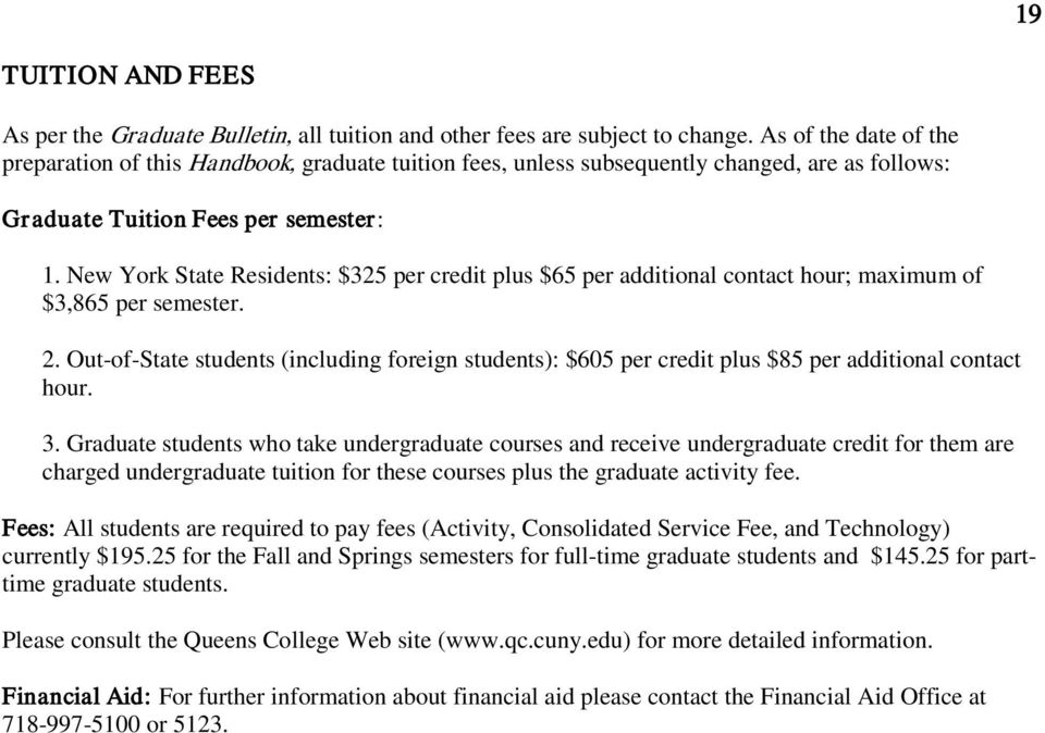 New York State Residents: $325 per credit plus $65 per additional contact hour; maximum of $3,865 per semester. 2.