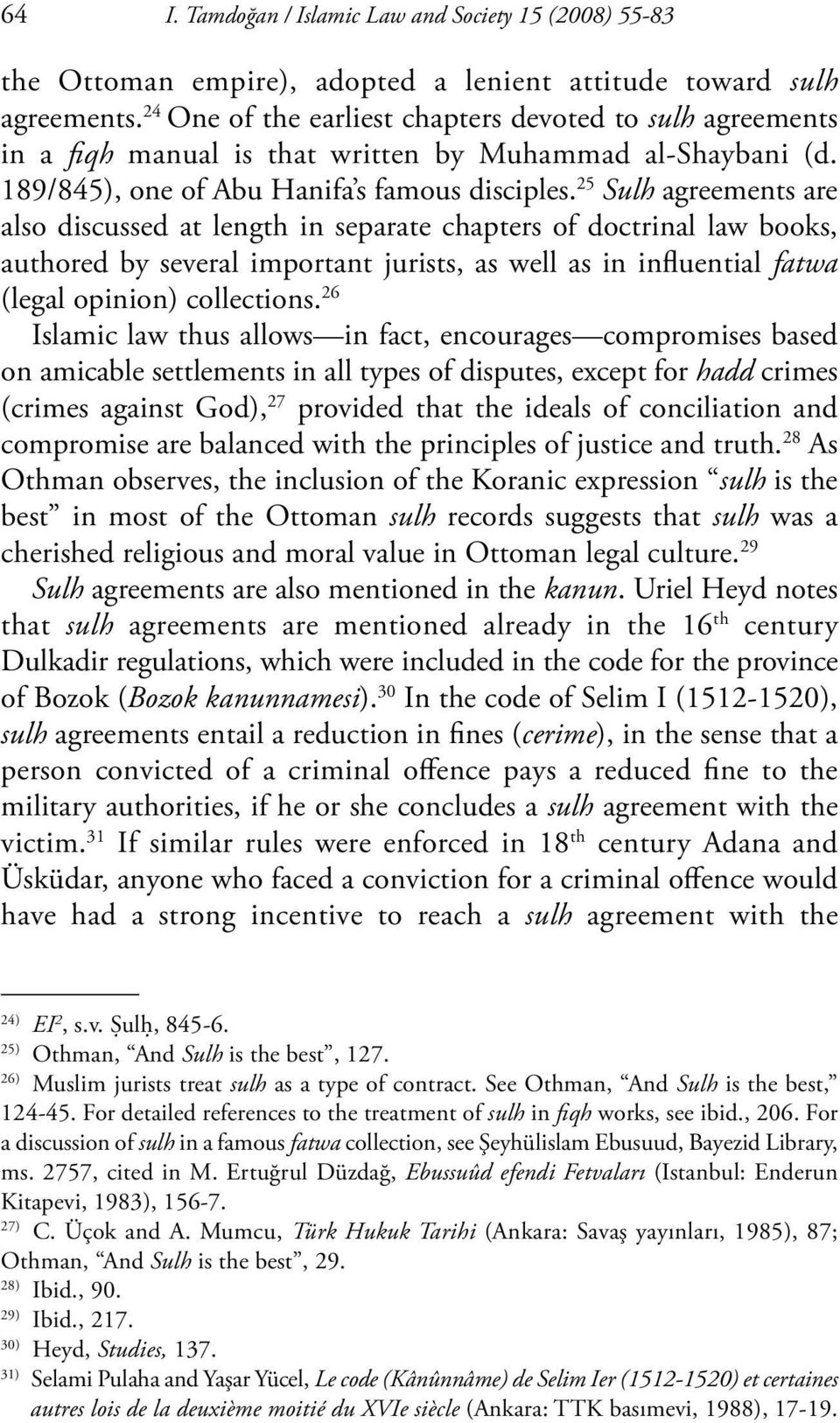 25 Sulh agreements are also discussed at length in separate chapters of doctrinal law books, authored by several important jurists, as well as in influential fatwa (legal opinion) collections.