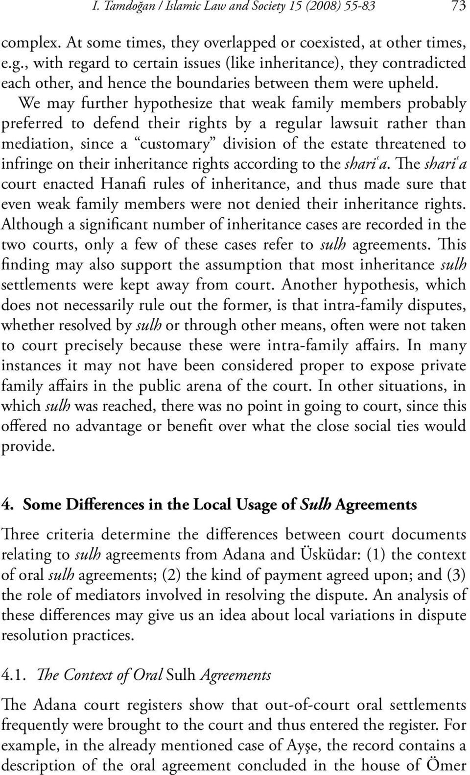 We may further hypothesize that weak family members probably preferred to defend their rights by a regular lawsuit rather than mediation, since a customary division of the estate threatened to