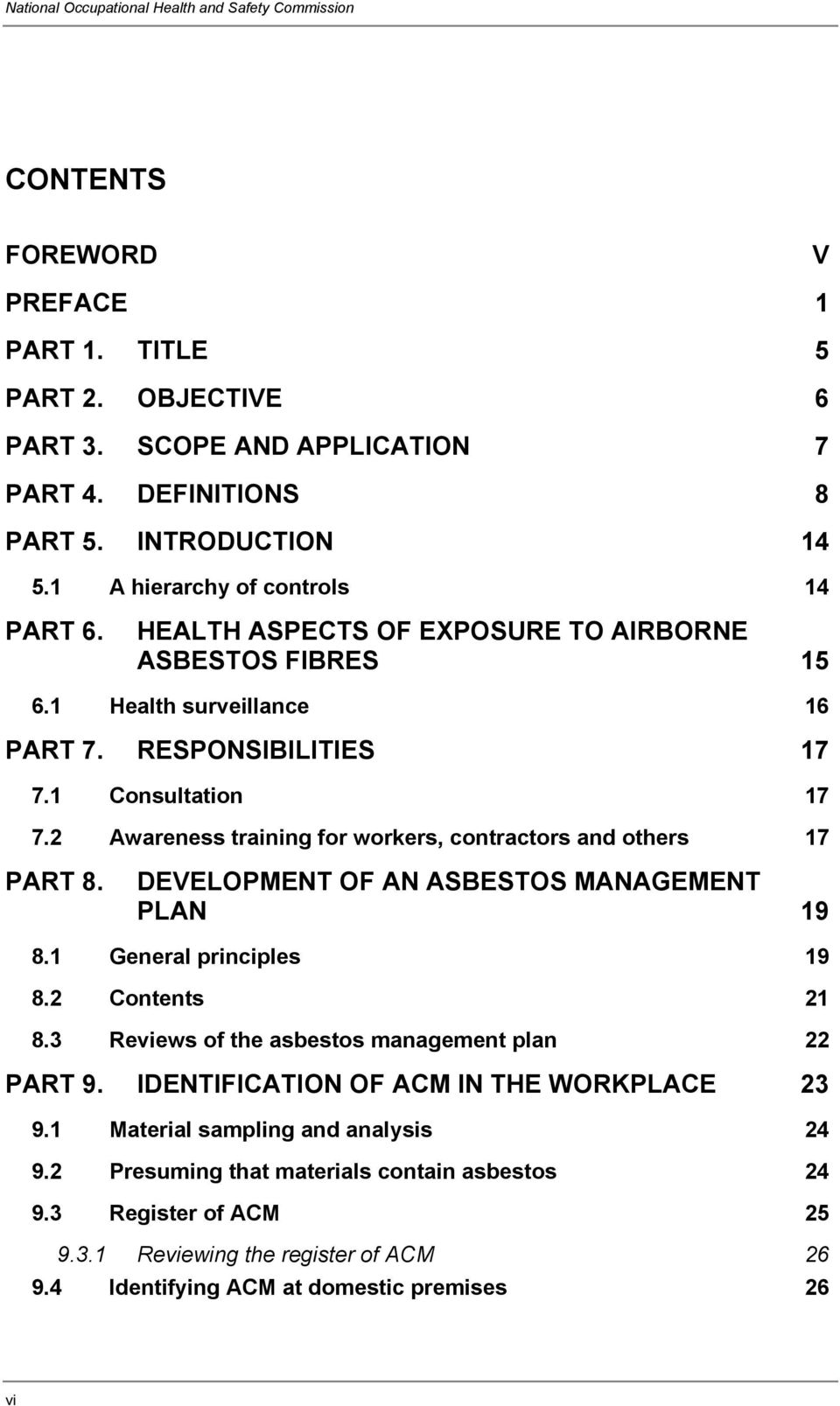 2 Awareness training for workers, contractors and others 17 PART 8. DEVELOPMENT OF AN ASBESTOS MANAGEMENT PLAN 19 8.1 General principles 19 8.2 Contents 21 8.