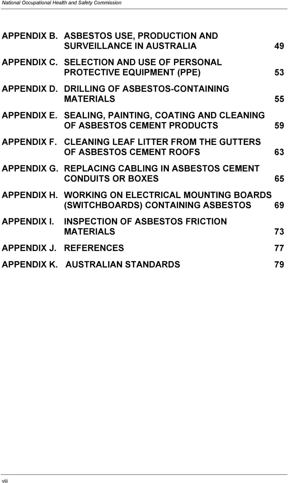 SEALING, PAINTING, COATING AND CLEANING OF ASBESTOS CEMENT PRODUCTS 59 APPENDIX F. CLEANING LEAF LITTER FROM THE GUTTERS OF ASBESTOS CEMENT ROOFS 63 APPENDIX G.
