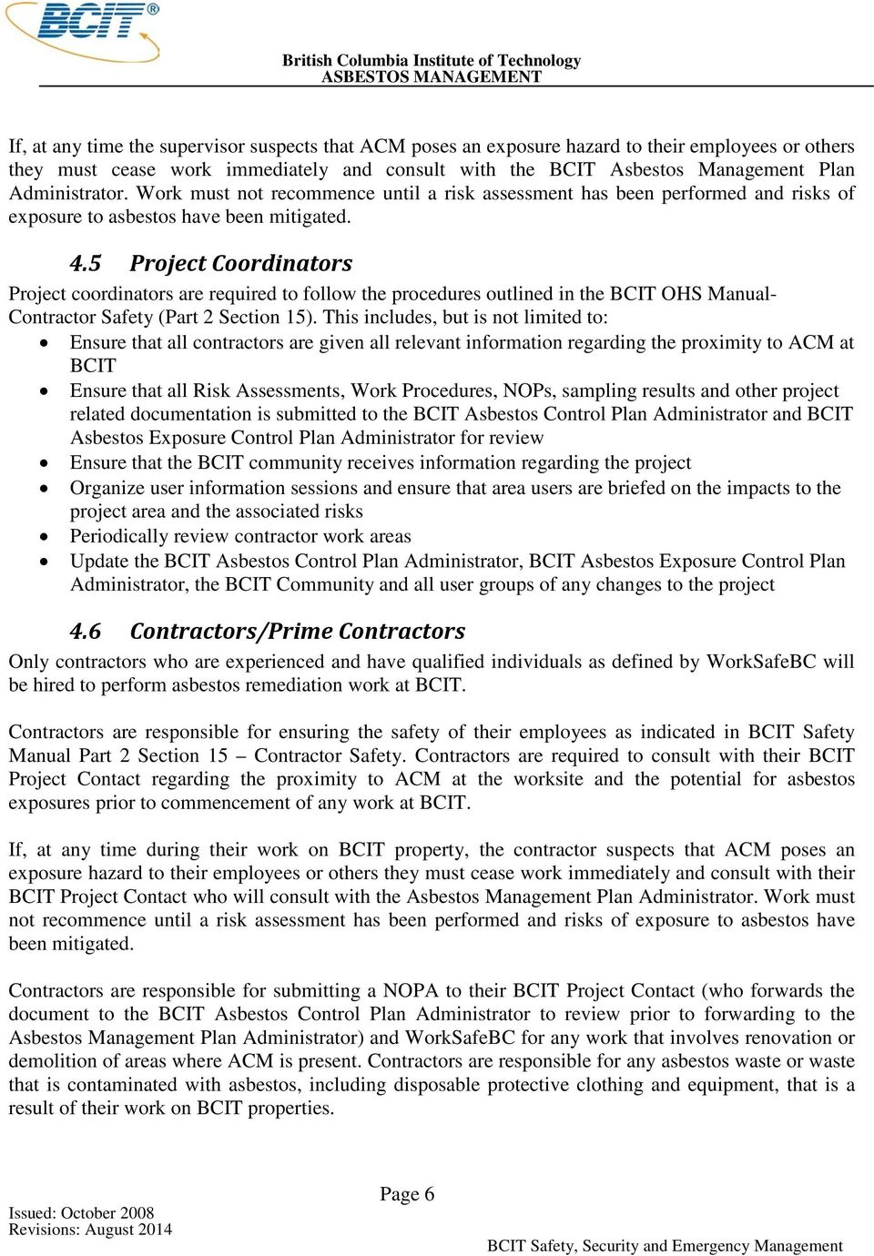 5 Project Coordinators Project coordinators are required to follow the procedures outlined in the BCIT OHS Manual- Contractor Safety (Part 2 Section 15).