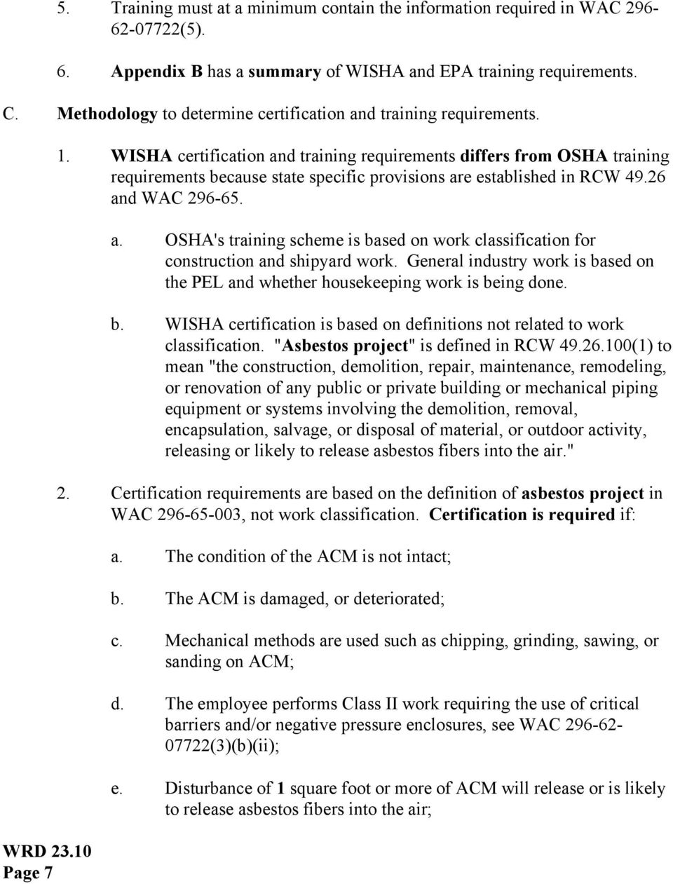 WISHA certification and training requirements differs from OSHA training requirements because state specific provisions are established in RCW 49.26 and WAC 296-65. a. OSHA's training scheme is based on work classification for construction and shipyard work.