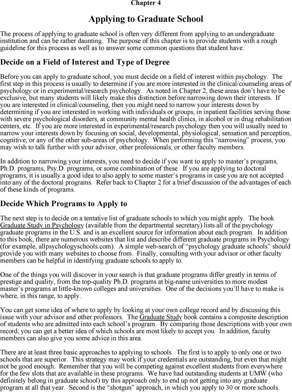 Decide on a Field of Interest and Type of Degree Before you can apply to graduate school, you must decide on a field of interest within psychology.