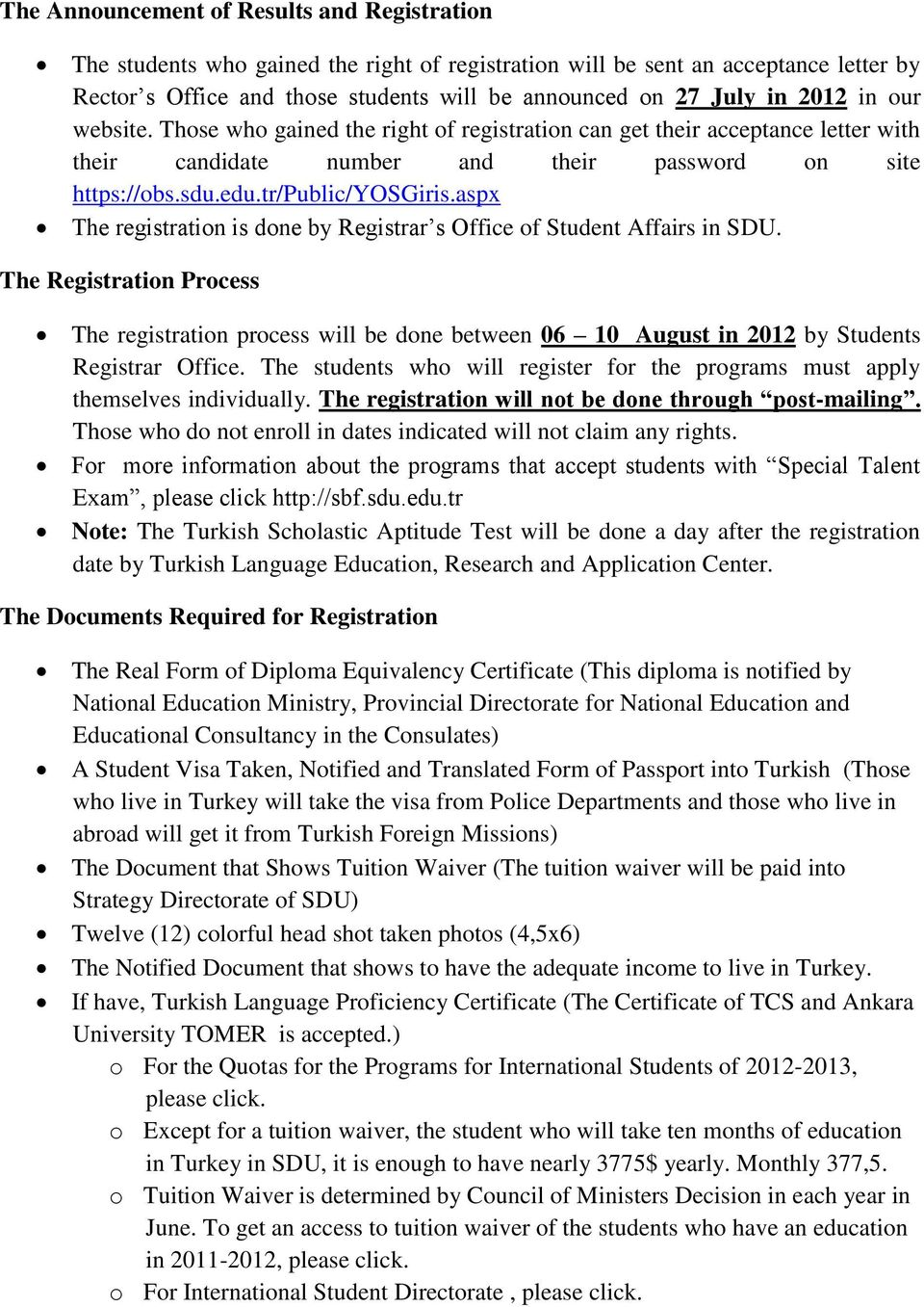 aspx The registration is done by Registrar s Office of Student Affairs in SDU. The Registration Process The registration process will be done between 06 10 August in 2012 by Students Registrar Office.