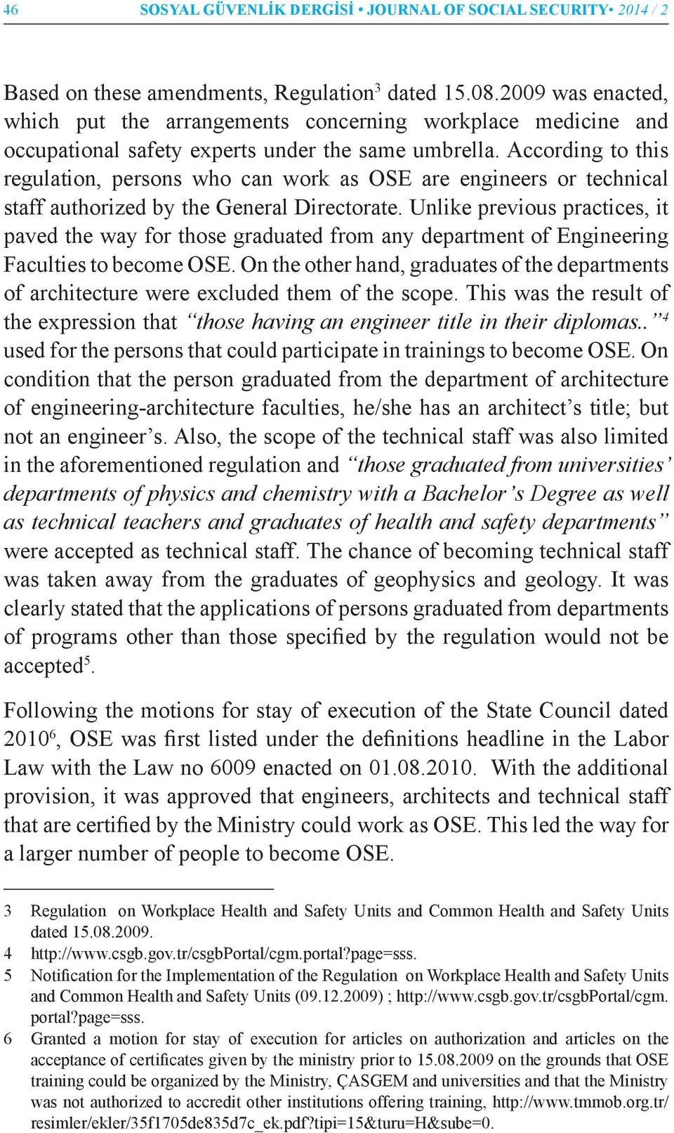 According to this regulation, persons who can work as OSE are engineers or technical staff authorized by the General Directorate.