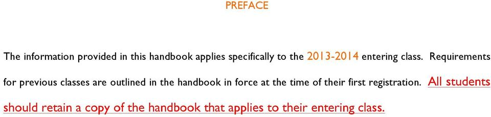 Requirements for previous classes are outlined in the handbook in force at