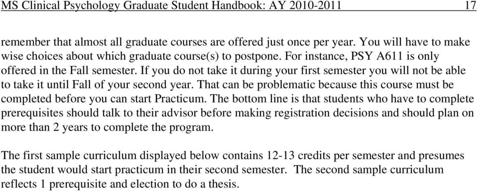 If you do not take it during your first semester you will not be able to take it until Fall of your second year.