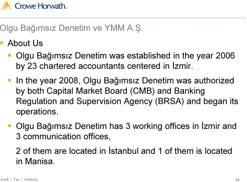 In the year 2008, Olgu Bağımsız Denetim was authorized by both Capital Market Board (CMB) and Banking Regulation and
