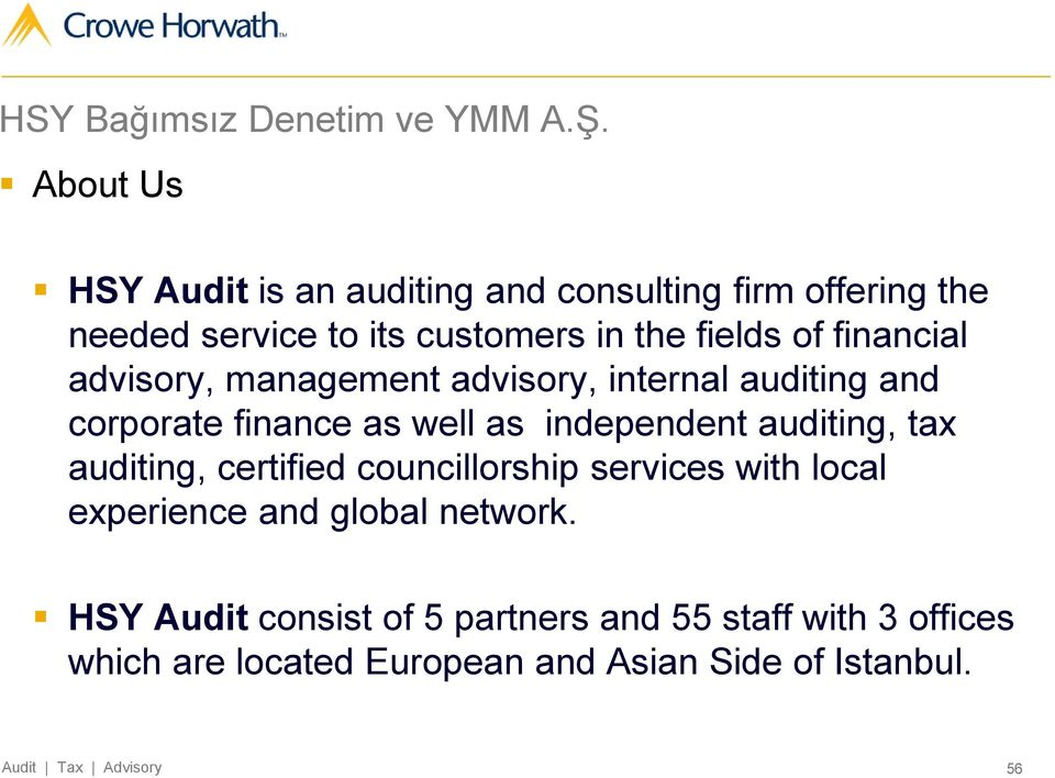 financial advisory, management advisory, internal auditing and corporate finance as well as independent auditing, tax