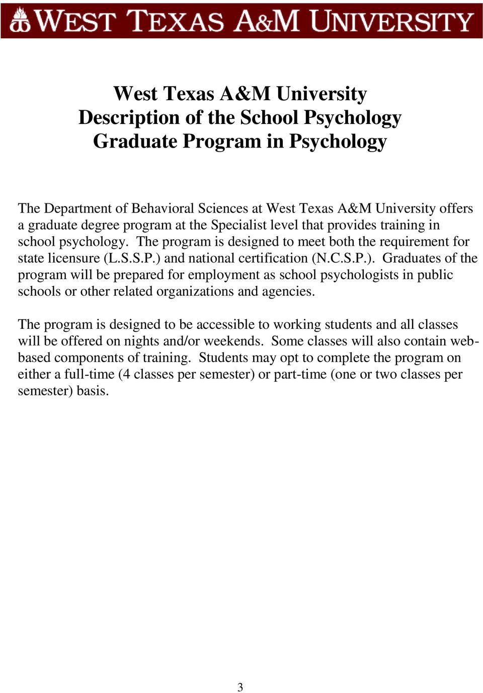 and national certification (N.C.S.P.). Graduates of the program will be prepared for employment as school psychologists in public schools or other related organizations and agencies.