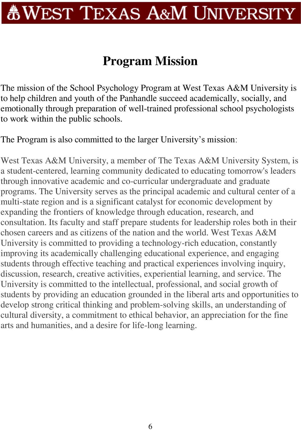 The Program is also committed to the larger University s mission: West Texas A&M University, a member of The Texas A&M University System, is a student-centered, learning community dedicated to