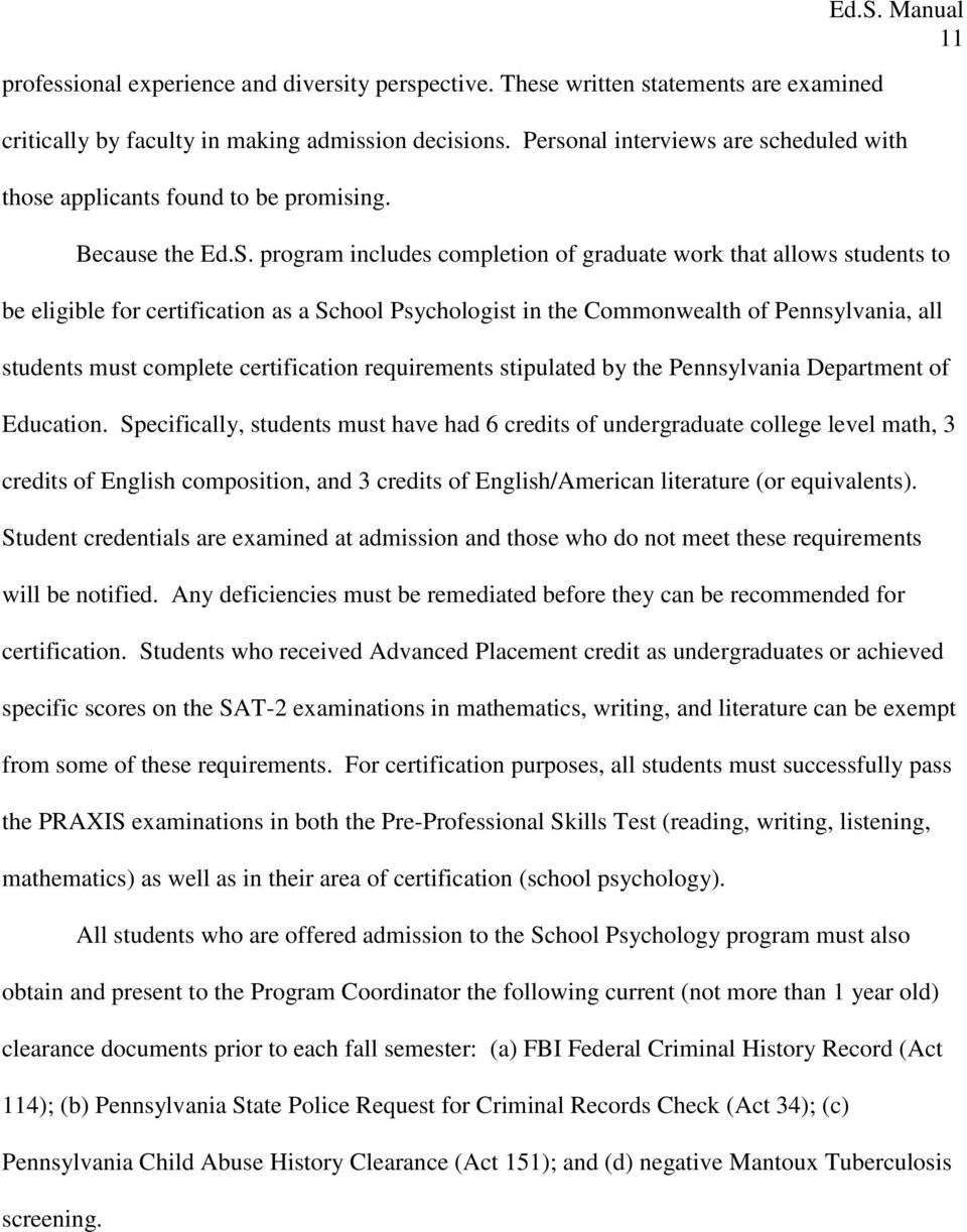 program includes completion of graduate work that allows students to be eligible for certification as a School Psychologist in the Commonwealth of Pennsylvania, all students must complete