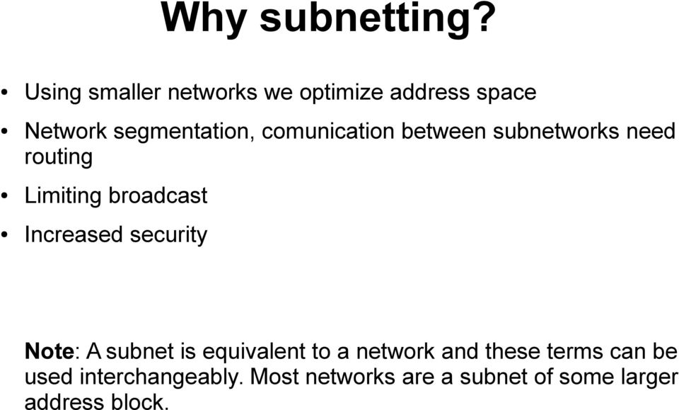 comunication between subnetworks need routing Limiting broadcast Increased