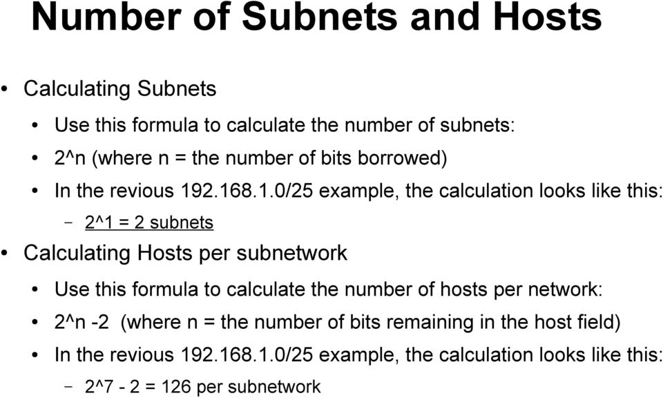 2.168.1.0/25 example, the calculation looks like this: 2^1 = 2 subnets Calculating Hosts per subnetwork Use this formula to