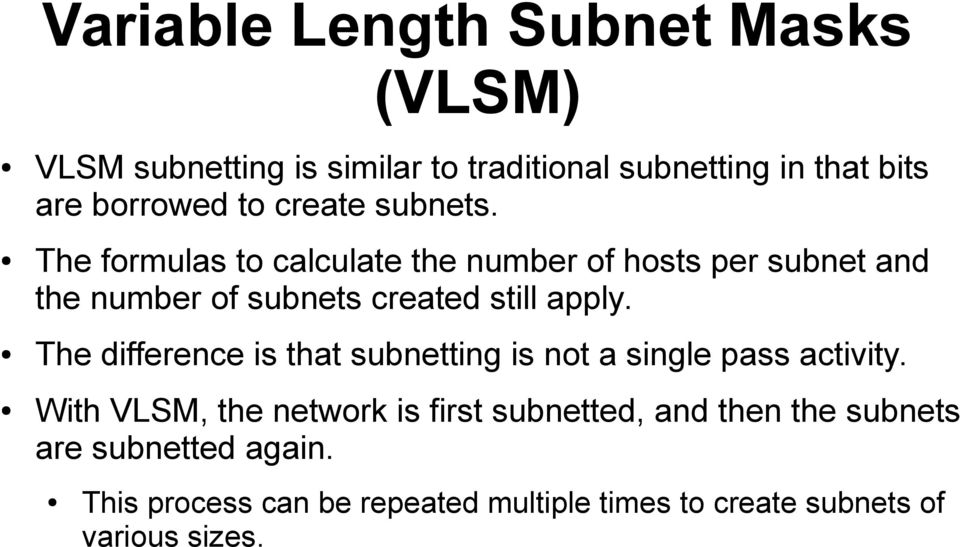 The formulas to calculate the number of hosts per subnet and the number of subnets created still apply.
