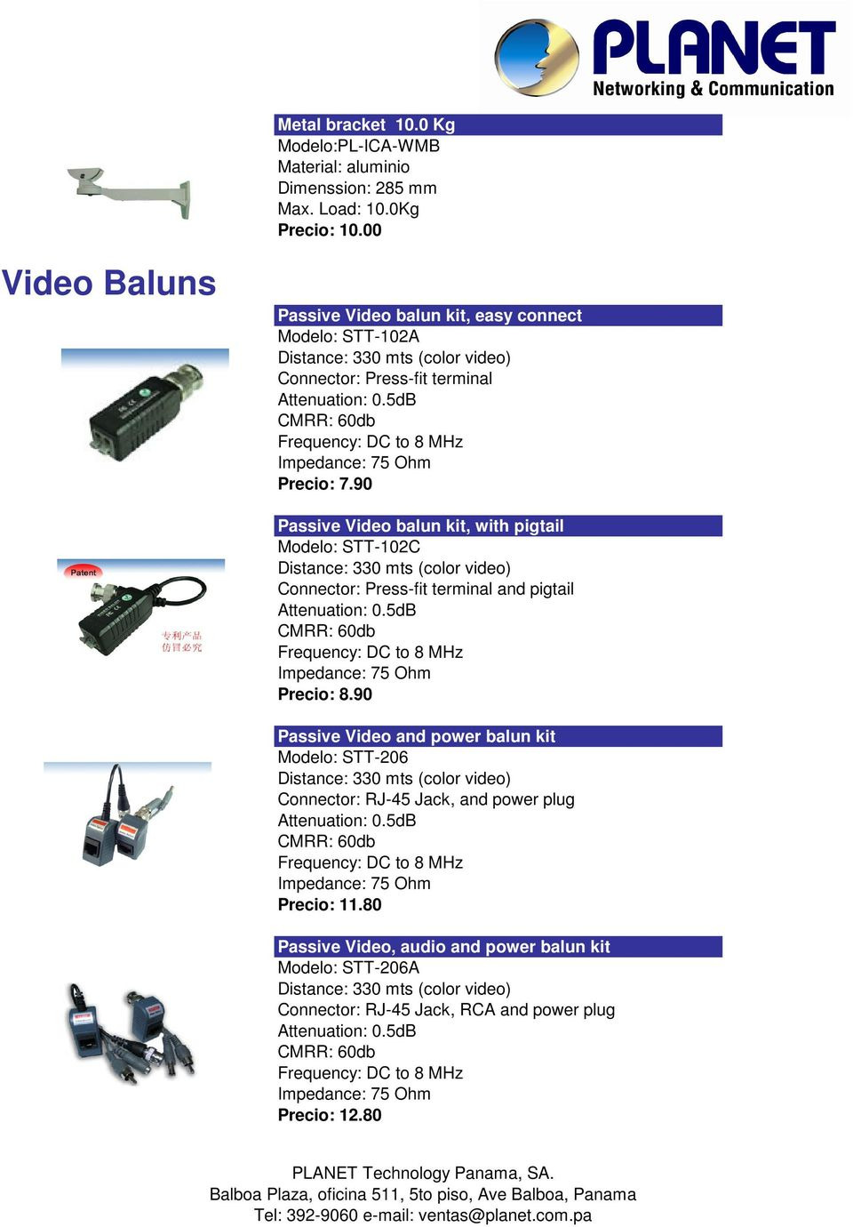 90 Passive Video balun kit, with pigtail Modelo: STT-102C Connector: Press-fit terminal and pigtail Precio: 8.