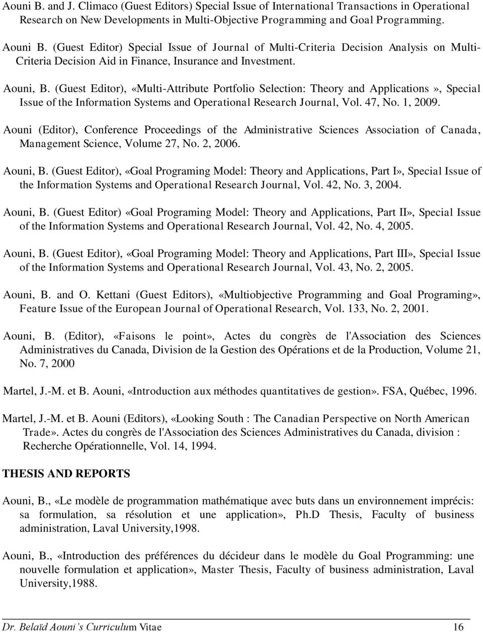 (Guest Editor), «Multi-Attribute Portfolio Selection: Theory and Applications», Special Issue of the Information Systems and Operational Research Journal, Vol. 47, No. 1, 2009.