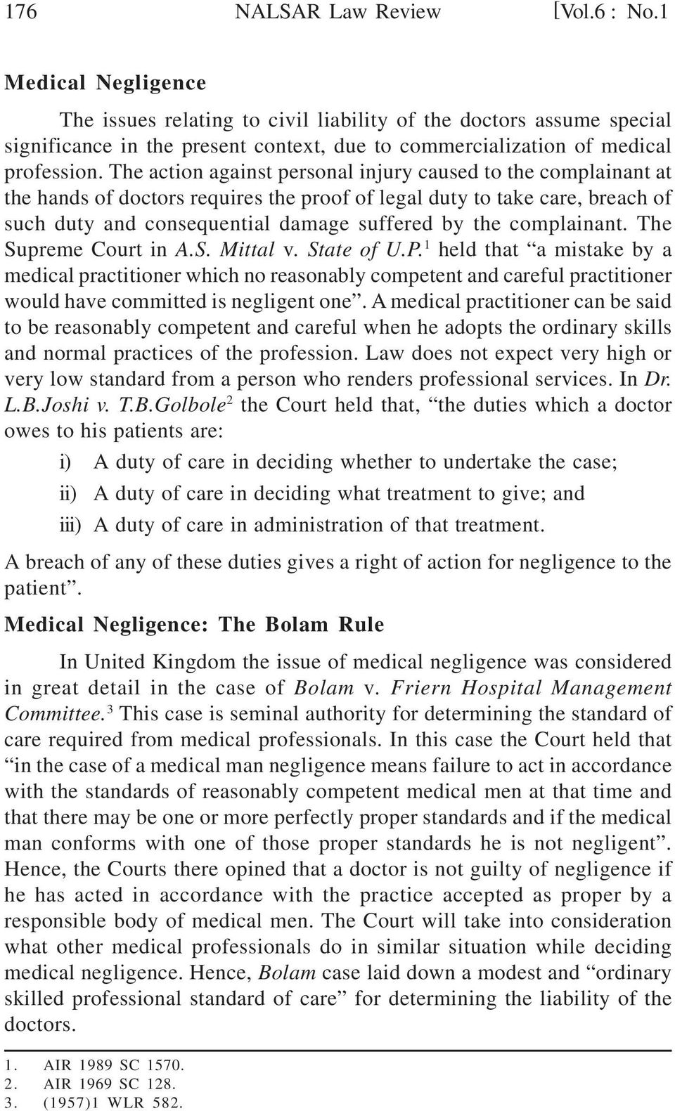 The action against personal injury caused to the complainant at the hands of doctors requires the proof of legal duty to take care, breach of such duty and consequential damage suffered by the