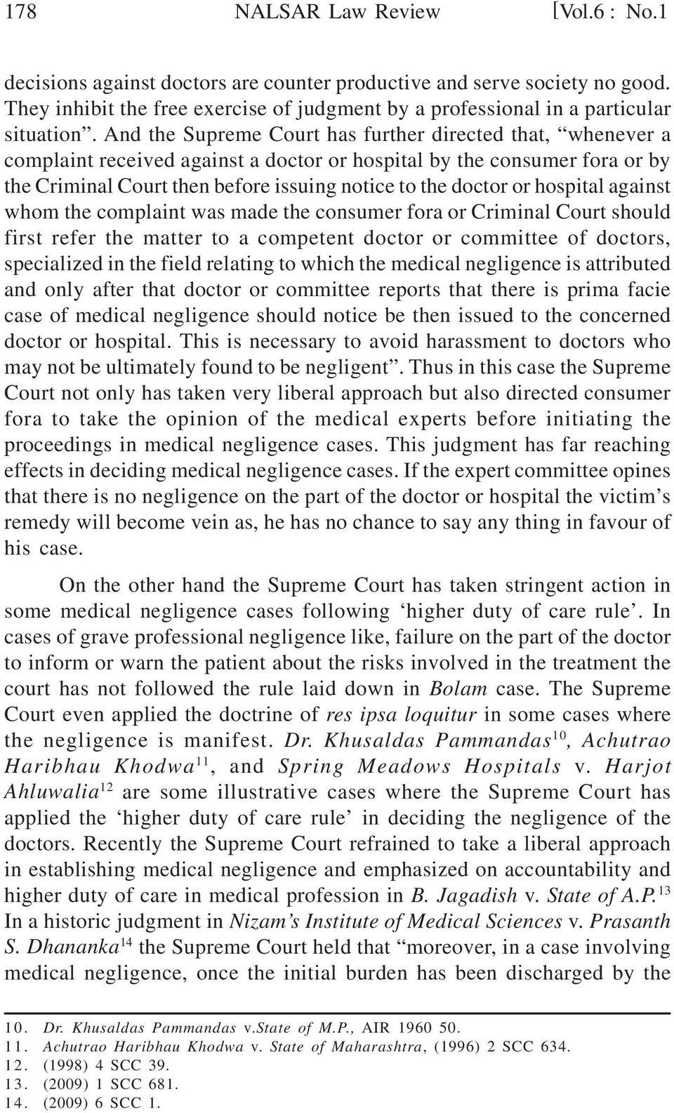 hospital against whom the complaint was made the consumer fora or Criminal Court should first refer the matter to a competent doctor or committee of doctors, specialized in the field relating to