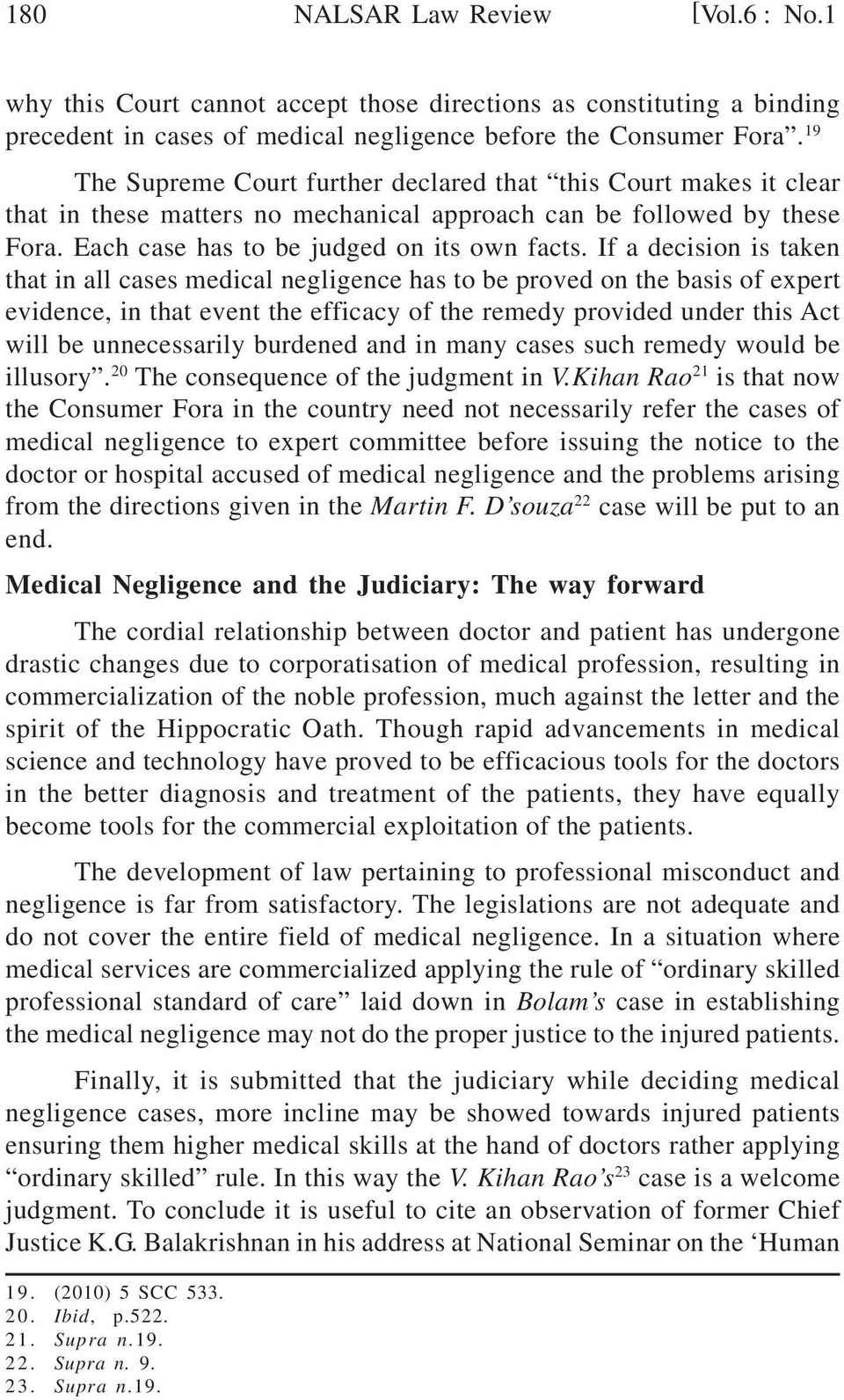 If a decision is taken that in all cases medical negligence has to be proved on the basis of expert evidence, in that event the efficacy of the remedy provided under this Act will be unnecessarily