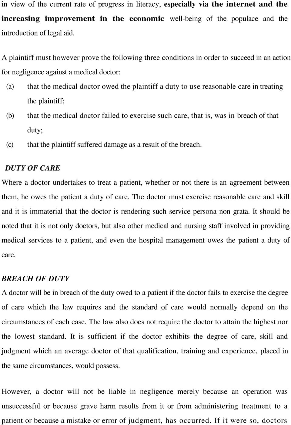 to use reasonable care in treating the plaintiff; that the medical doctor failed to exercise such care, that is, was in breach of that duty; that the plaintiff suffered damage as a result of the