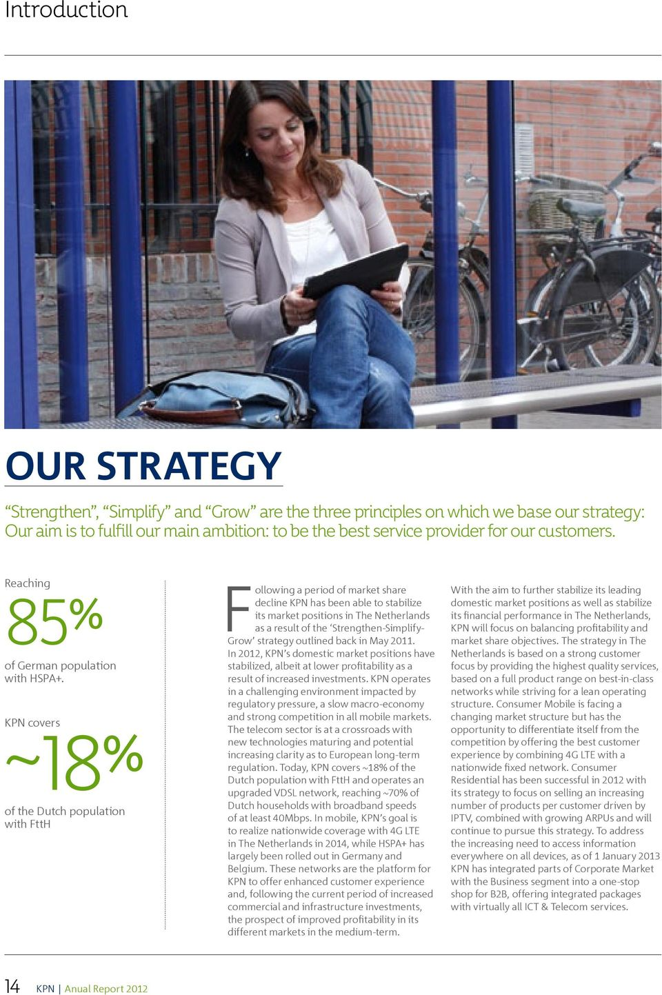 KPN covers ~ 18% of the Dutch population with FttH a period of market share decline KPN has been able to stabilize its market positions in The Netherlands as a result of the Strengthen-Simplify- Grow
