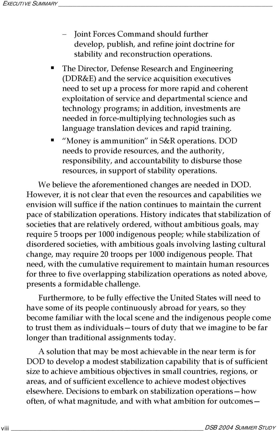 technology programs; in addition, investments are needed in force-multiplying technologies such as language translation devices and rapid training. Money is ammunition in S&R operations.