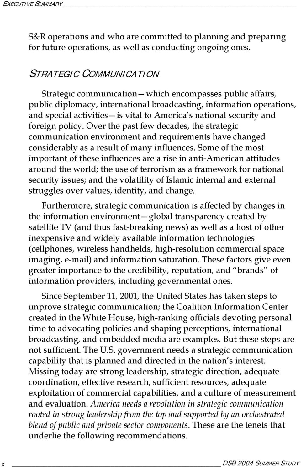 national security and foreign policy. Over the past few decades, the strategic communication environment and requirements have changed considerably as a result of many influences.