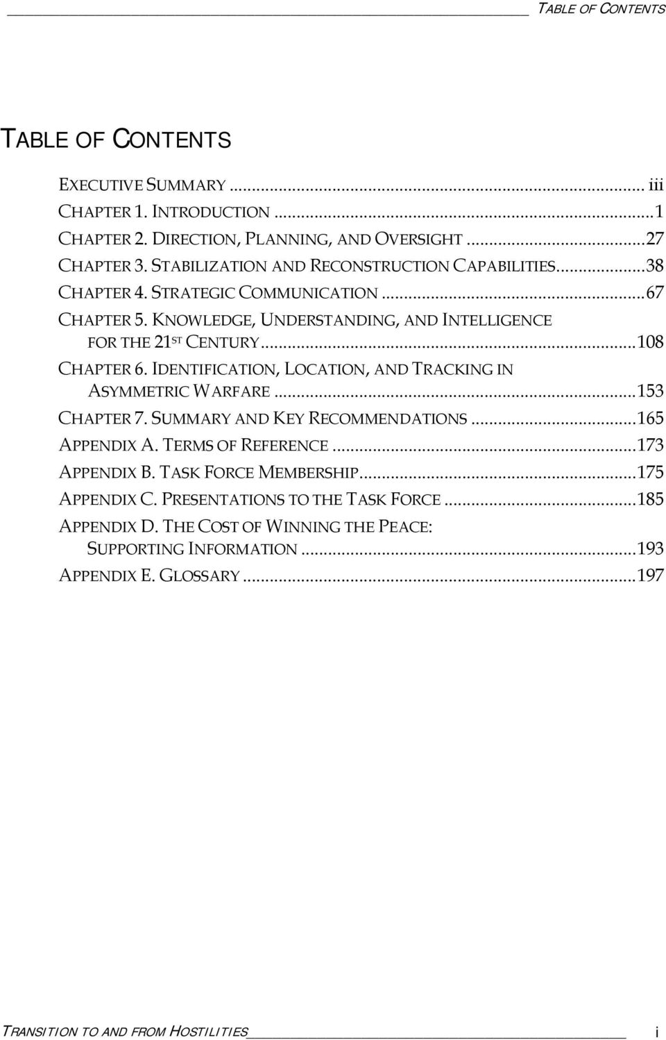 ..108 CHAPTER 6. IDENTIFICATION, LOCATION, AND TRACKING IN ASYMMETRIC WARFARE...153 CHAPTER 7. SUMMARY AND KEY RECOMMENDATIONS...165 APPENDIX A. TERMS OF REFERENCE...173 APPENDIX B.