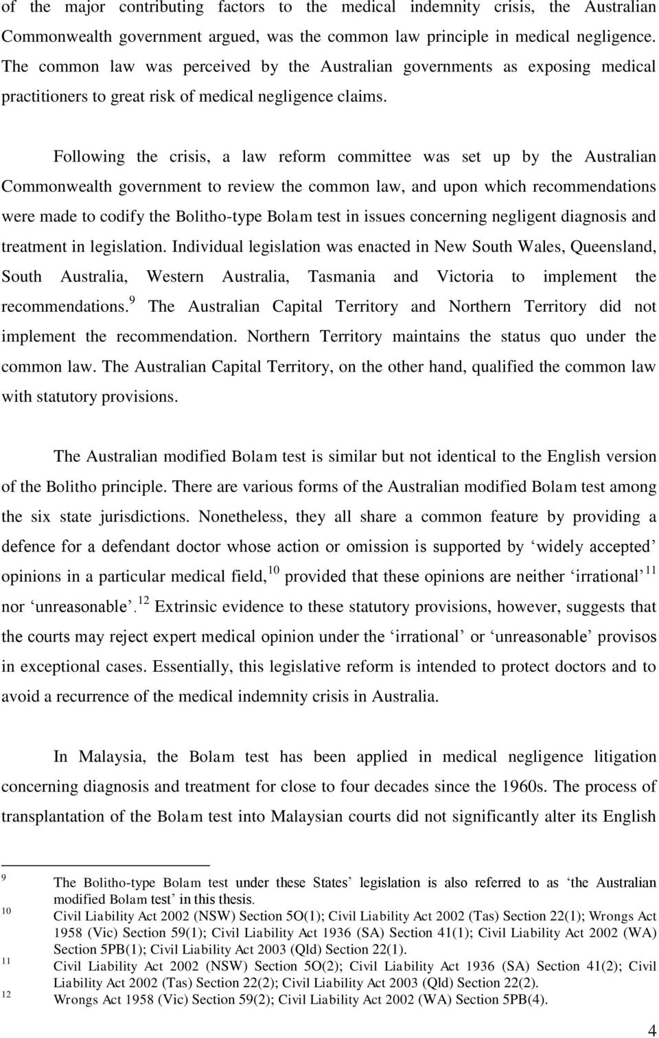Following the crisis, a law reform committee was set up by the Australian Commonwealth government to review the common law, and upon which recommendations were made to codify the Bolitho-type Bolam