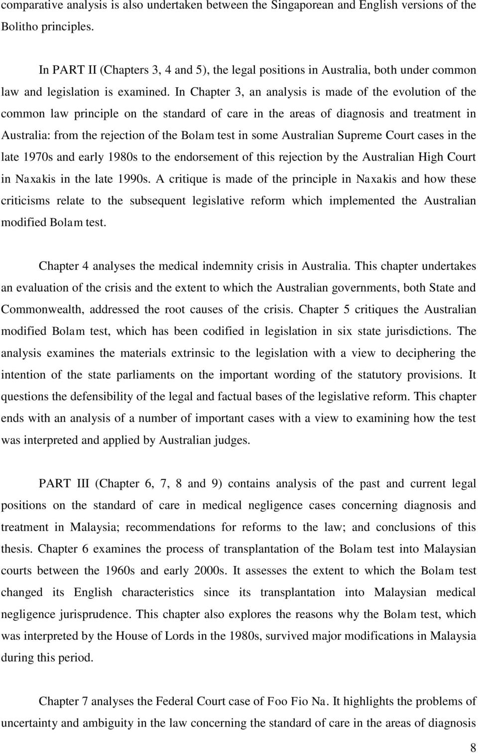 In Chapter 3, an analysis is made of the evolution of the common law principle on the standard of care in the areas of diagnosis and treatment in Australia: from the rejection of the Bolam test in