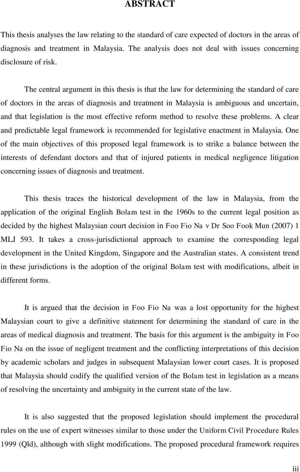 The central argument in this thesis is that the law for determining the standard of care of doctors in the areas of diagnosis and treatment in Malaysia is ambiguous and uncertain, and that