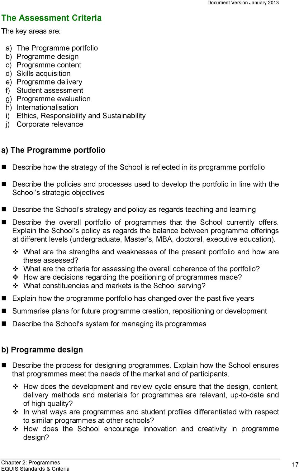 Describe how the strategy of the School is reflected in its programme portfolio! Describe the policies and processes used to develop the portfolio in line with the School s strategic objectives!