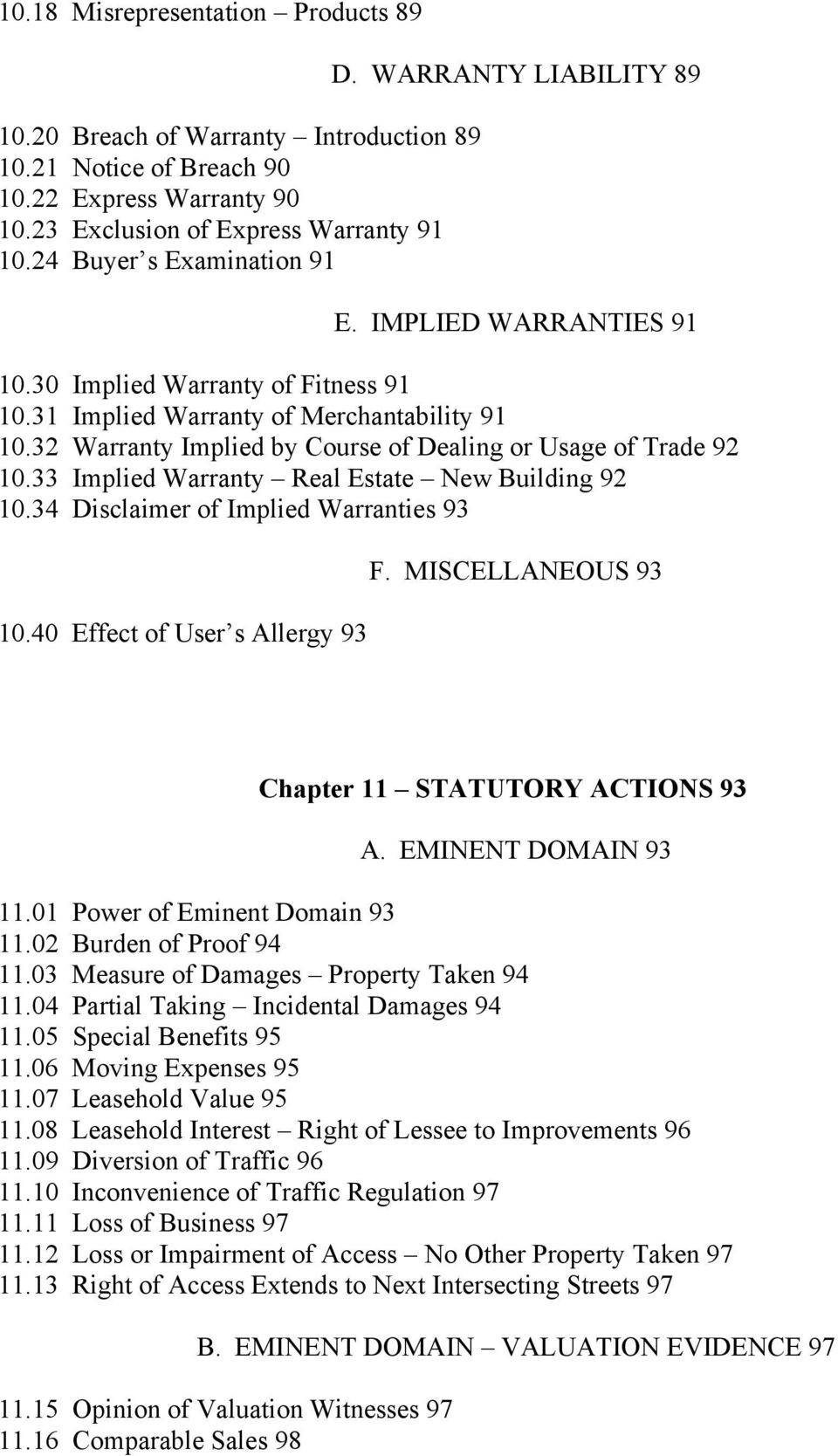 33 Implied Warranty Real Estate New Building 92 10.34 Disclaimer of Implied Warranties 93 10.40 Effect of User s Allergy 93 F. MISCELLANEOUS 93 Chapter 11 STATUTORY ACTIONS 93 A. EMINENT DOMAIN 93 11.