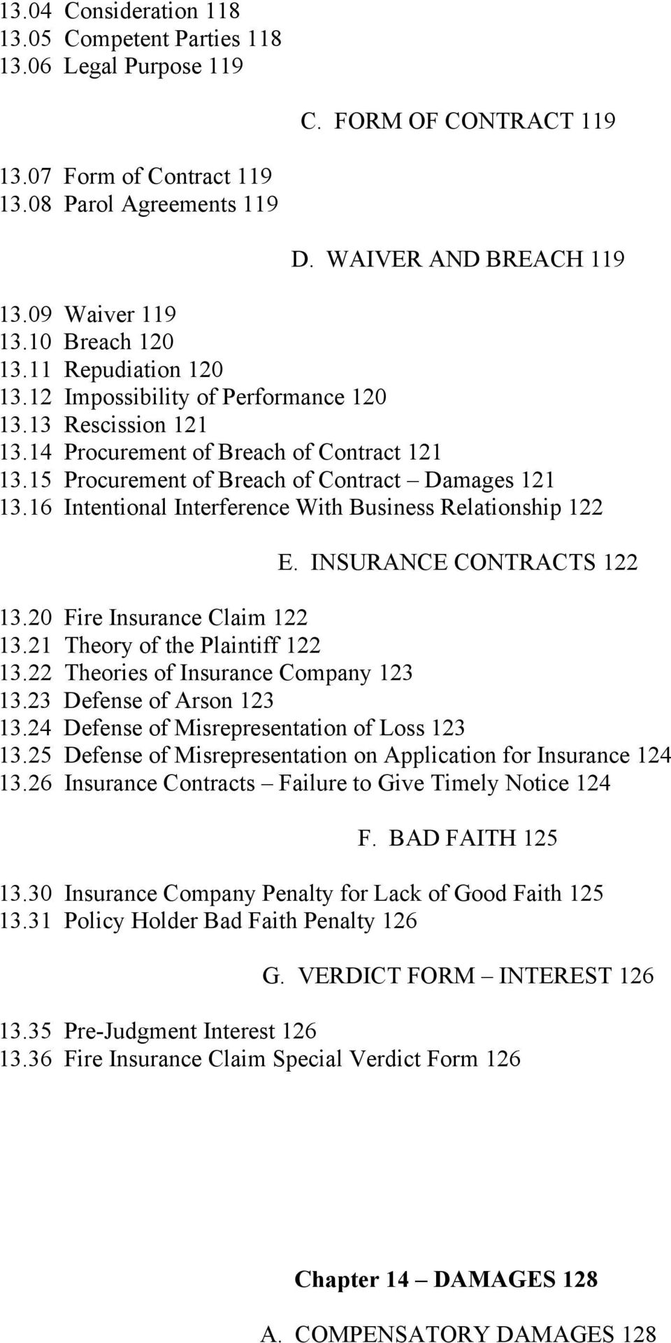 16 Intentional Interference With Business Relationship 122 E. INSURANCE CONTRACTS 122 13.20 Fire Insurance Claim 122 13.21 Theory of the Plaintiff 122 13.22 Theories of Insurance Company 123 13.
