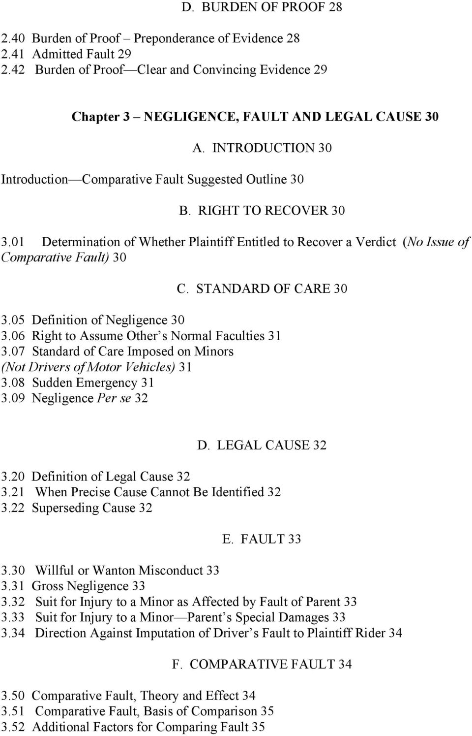 STANDARD OF CARE 30 3.05 Definition of Negligence 30 3.06 Right to Assume Other s Normal Faculties 31 3.07 Standard of Care Imposed on Minors (Not Drivers of Motor Vehicles) 31 3.