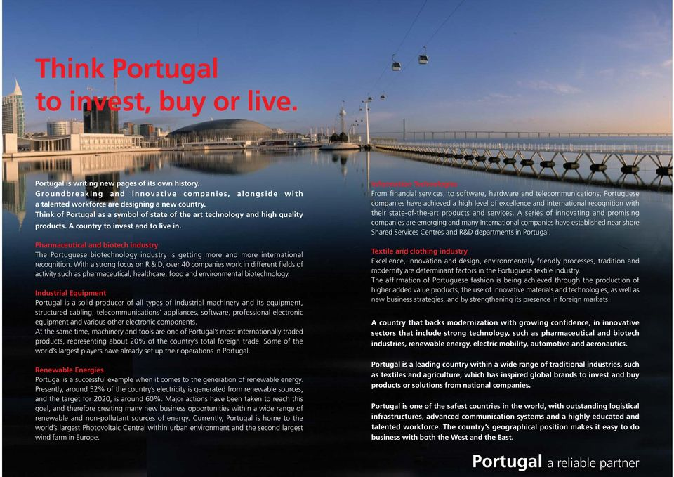 Pharmaceutical and biotech industry The Portuguese biotechnology industry is getting more and more international recognition.
