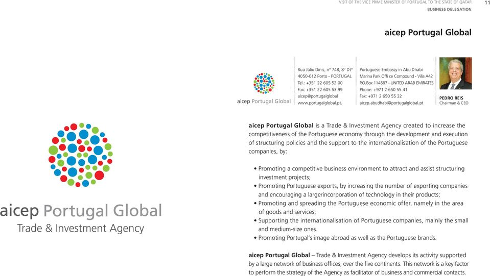 pt PEDRO REIS Chairman & CEO aicep Portugal Global is a Trade & Investment Agency created to increase the competitiveness of the Portuguese economy through the development and execution of