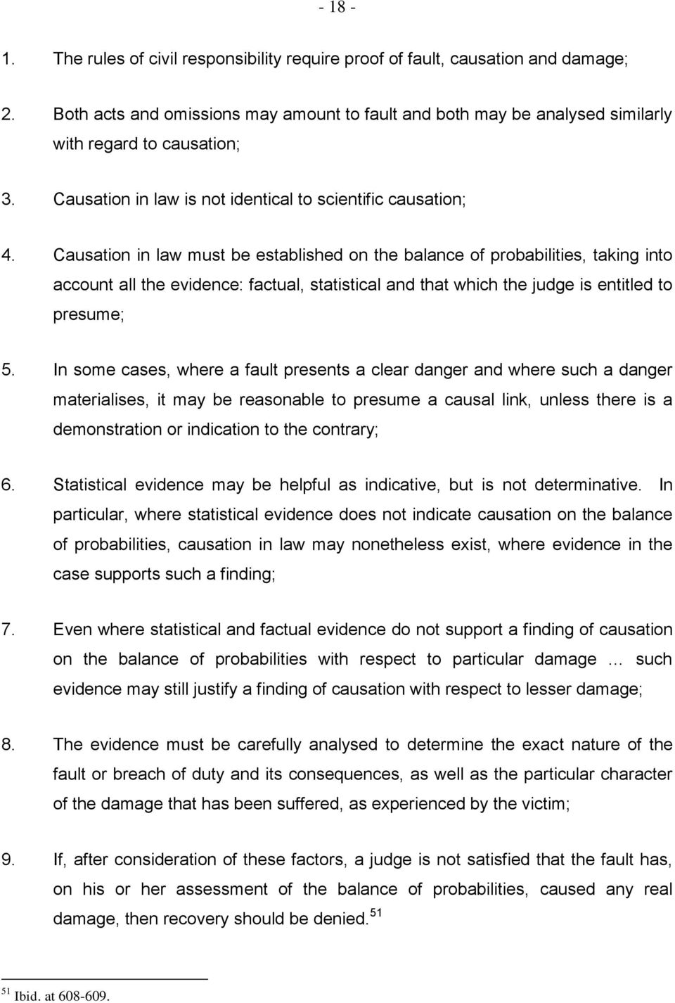 Causation in law must be established on the balance of probabilities, taking into account all the evidence: factual, statistical and that which the judge is entitled to presume; 5.