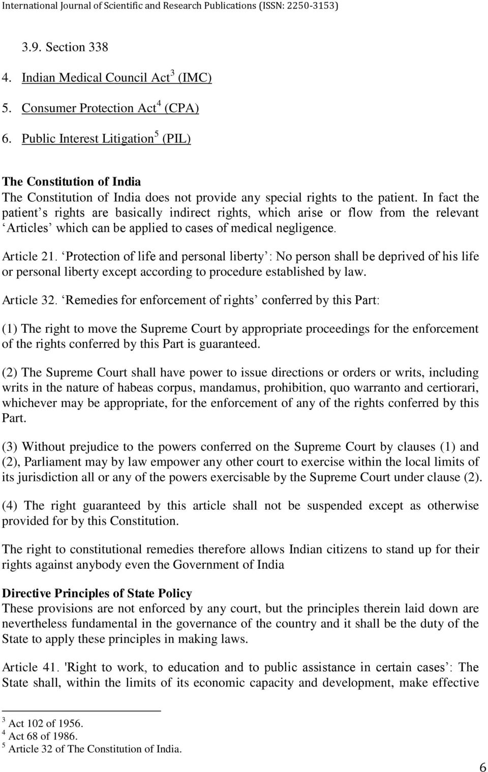In fact the patient s rights are basically indirect rights, which arise or flow from the relevant Articles which can be applied to cases of medical negligence. Article 21.