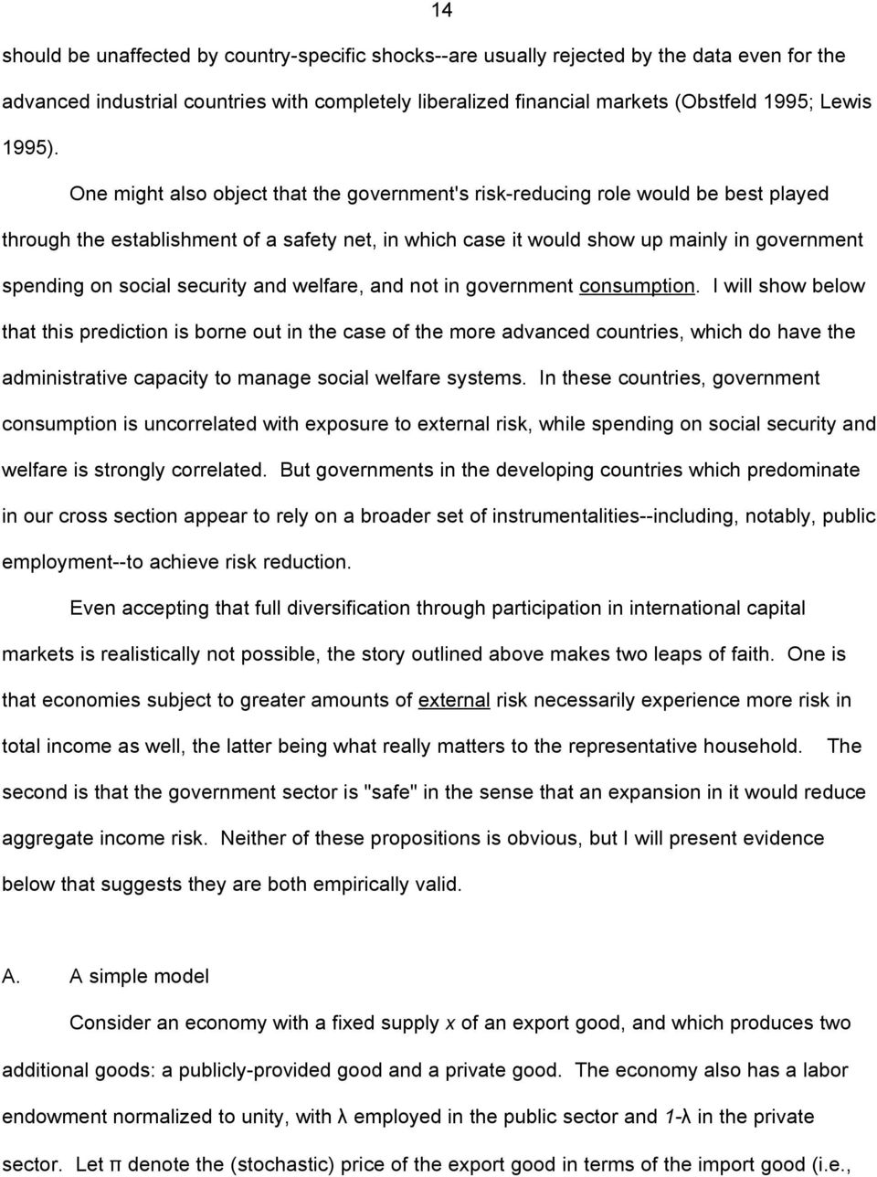 One might also object that the government's risk-reducing role would be best played through the establishment of a safety net, in which case it would show up mainly in government spending on social