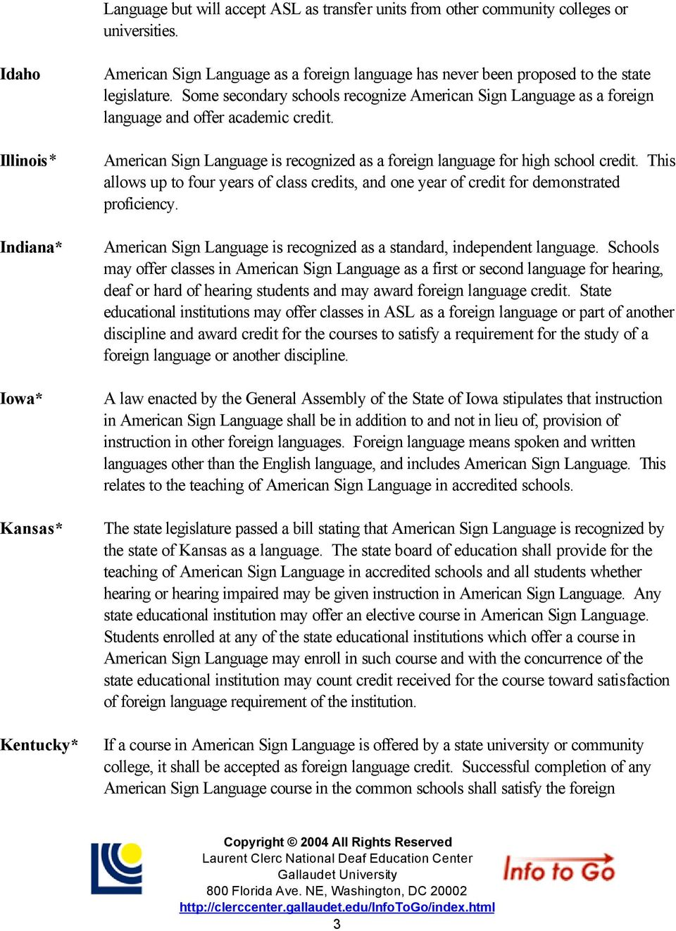 Some secondary schools recognize American Sign Language as a foreign language and offer academic credit. American Sign Language is recognized as a foreign language for high school credit.