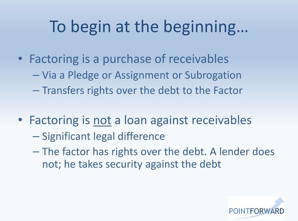 Factoring is not a loan against receivables Significant legal difference The