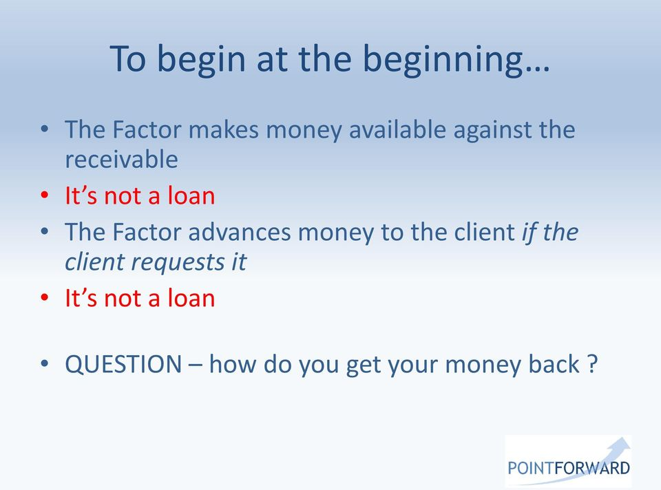 Factor advances money to the client if the client
